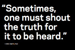 Quote - Sometimes one must shout the truth for it to be heard